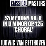 Ludwig Van Beethoven Classical Masters: Symphony No. 9 In D Minor Op. 125 'Choral'