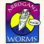 Arrogant Worms The Arrogant Worms