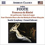 Gerard Schwarz Foote, /A.: Francesca Da Rimini/4 Character Pieces After The Rubaiyat Of Omar Khayyam/Suite/Serenade (excerpts) (Seattle Symphony, Schwarz)