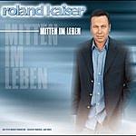 Roland Kaiser Mitten Im Leben
