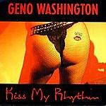 Geno Washington Kiss My Rhythm