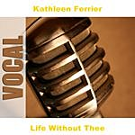 Kathleen Ferrier Life Without Thee