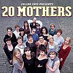 Julian Cope Presents 20 Mothers