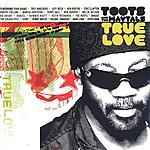 Toots & The Maytals True Love