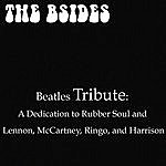 The B-Sides Beatles Tribute: A Dedication To Rubber Soul And Lennon, McCartney, Ringo And Harrison