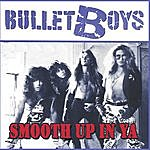 Bulletboys Smooth Up In Ya