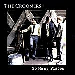 The Crooners So Many Places
