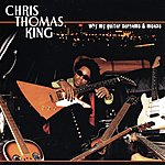 Chris Thomas King Why My Guitar Screams & Moans