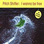 Pitchshifter I Wanna Be Free
