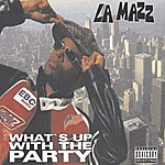 La Mazz What's Up With The Party