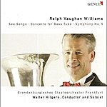 Walter Hilgers Vaughan Williams: Sea Songs/Bass Tuba Concerto In F Minor/Symphony No. 5