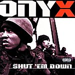 Onyx Shut 'Em Down (Parental Advisory)