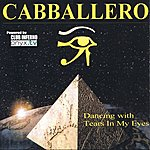 Cabballero Dancing With Tears In Eyes
