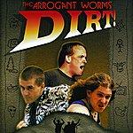 Arrogant Worms Dirt!