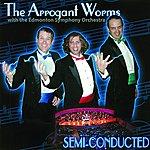 Arrogant Worms Semi-Conducted