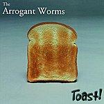 Arrogant Worms Toast!