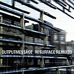 Outputmessage Resurface Remixed