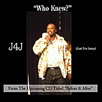 J4J Who Knew