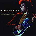 Michael Bloomfield If You Love These Blues, Play'em As You Please (Remastered)