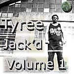 Tyree Jack'd Volume 1
