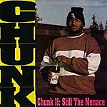 Chunk Chunk II: Still The Menace