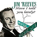 Jim Reeves Have I Told You Lately?