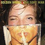 Golden Birds The Soft War