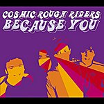 Cosmic Rough Riders Because You (3-Track Maxi-Single)