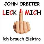 John Orbiter Leck Mich, Ich Brauch Elektro