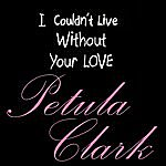 Petula Clark I Couldn't Live Without Your Love/Give It A Try
