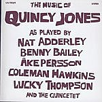 Quincy Jones The Music Of Quincy Jones As Played By Nat Adderley Benny Bailey Ake Persson Coleman Hawkins Lucky Thompson And The Quincetet