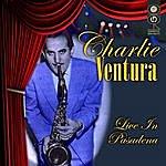 Charlie Ventura Live In Pasadena