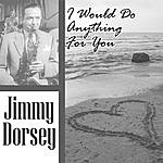 Jimmy Dorsey I Would Do Anything For You
