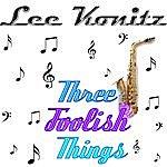 Lee Konitz Three Foolish Things