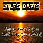 Miles Davis Baby, Won't You Make Up Your Mind