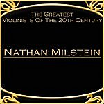 Nathan Milstein The Greatest Violinists Of The 20th Century - Nathan Milstein