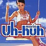 Maria Uh-huh