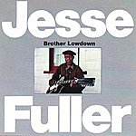 Jesse Fuller Brother Lowdown (Remastered)