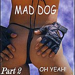 Mad Dog Oh Yeah, Part 2