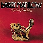 Barry Manilow Tryin' To Get The Feeling