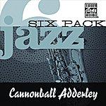 Cannonball Adderley Jazz Six Pack: Cannonball Adderley