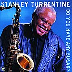 Stanley Turrentine Do You Have Any Sugar?