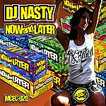 DJ Nasty Now And Later