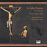 Craig Smith Bach: St. John Passion (1725 Version)