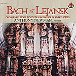 Anthony Newman Bach At Lejansk: Organ Preludes, Toccatas, Passacaglia And Fugues