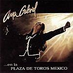 Ana Gabriel Ana Gabriel En La Plaza De Toros México