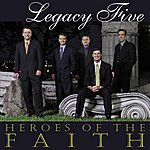 Legacy Five Heroes Of The Faith