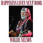 Willie Nelson Happiness Lives Next Door
