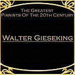 Walter Gieseking The Greatest Pianists Of The 20th Century - Walter Gieseking