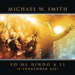 Michael W. Smith Yo Me Rindo A El (Single)(With Special Guest Coalo Zamorano)
